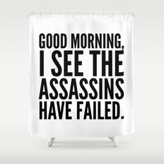 Good morning, I see the assassins have failed. Shower Curtain