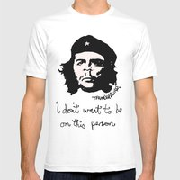 Che Does Not Want To Be … Mens Fitted Tee White SMALL