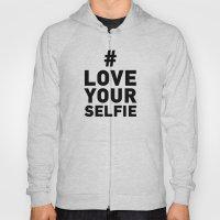 Love your selfie Hoody