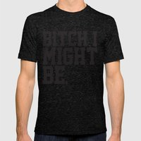 BitchIMightBe. Mens Fitted Tee Tri-Black SMALL