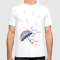 It Can't Rain ALL The … Mens Fitted Tee White SMALL