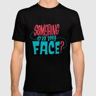 Is There Something On My… Mens Fitted Tee Black SMALL