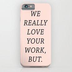 WE LOVE YOUR WORK Slim Case iPhone 6s