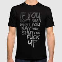 If you don't mean what you say then shut the fuck up Mens Fitted Tee Black SMALL