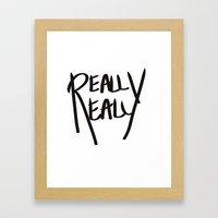 Really, Really Framed Art Print
