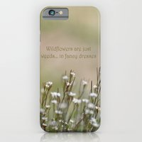 Wild Flowers are Just Weeds in Fancy Dresses iPhone 6 Slim Case