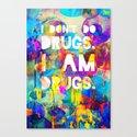 I don't do drugs. I am drugs. Canvas Print