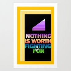 Nothing is Worth Fighting For—uplifting message/art/design Art Print