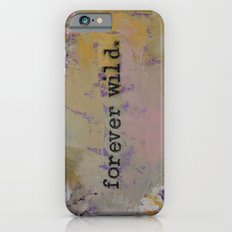 Forever Wild iPhone 6 Slim Case