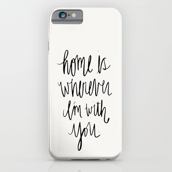 Home Is Wherever I'm With You iPhone & iPod Case