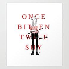 Once Bitten Twice Shy Art Print