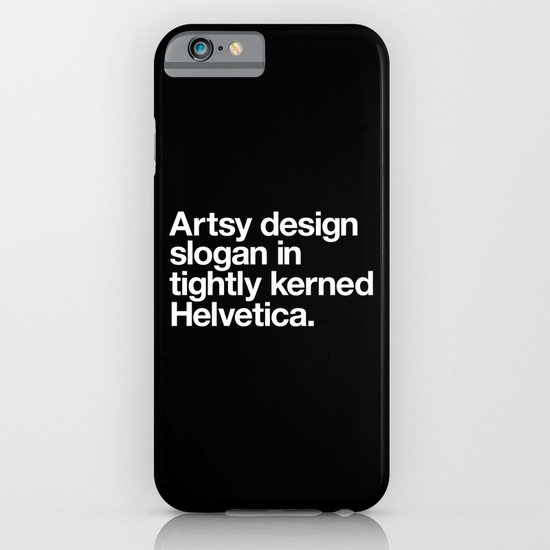 Artsy Design Slogan in Tightly Kerned Helvetica iPhone & iPod Case