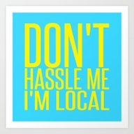 Don't Hassle Me I'm Loca… Art Print