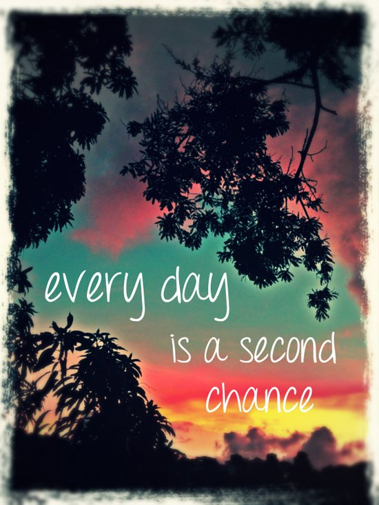 Every day is a second chance! Art Print