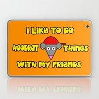 I Like To Do Hoodrat Things With My Friends Laptop & iPad Skin