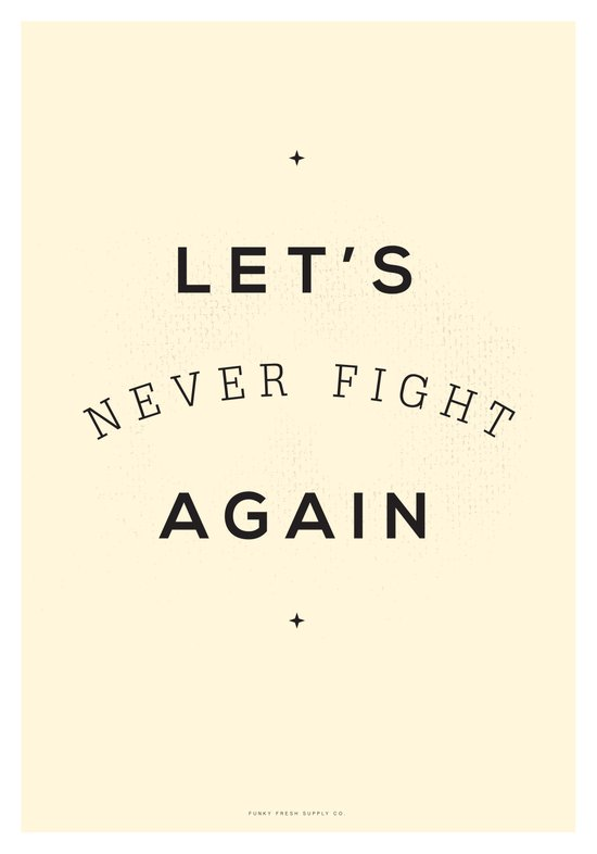 Let's Never Fight Again Art Print
