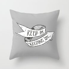 Keep On Keeping On Throw Pillow