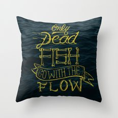 Only Dead Fish Go With T… Throw Pillow