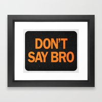 Don't Say Bro. Framed Art Print