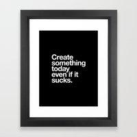 Create something today even if it sucks Framed Art Print