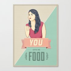 Give Me Food Canvas Print