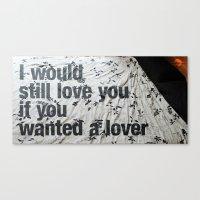 I Would Still Love You I… Canvas Print