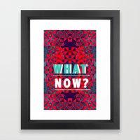 WHAT NOW Framed Art Print