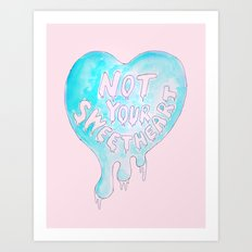 Not Your Sweetheart Art Print