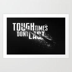 Tough times don't last Art Print