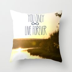 You Only Live Forever Throw Pillow