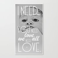 We All Need Love. Canvas Print