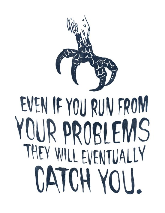 Even If You Run From Your Problems The Will Eventually Catch You Art Print