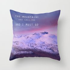 The mountains are calling, and i must go. John Muir. Throw Pillow