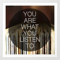 You Are What You Listen … Art Print