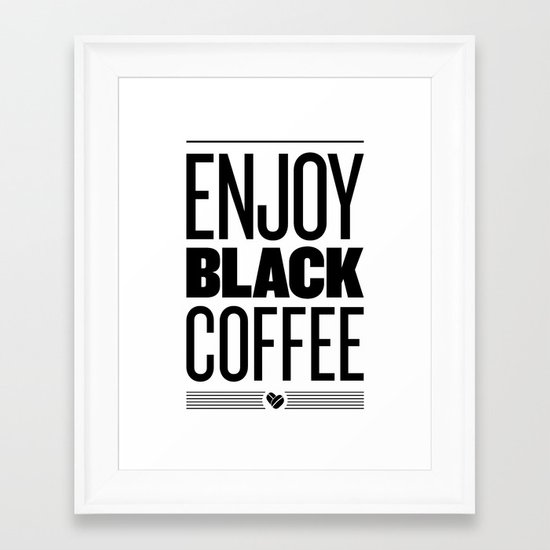 Enjoy Black Coffee – B&W Framed Art Print
