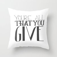 You're All That You Give Throw Pillow