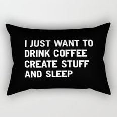I just want to drink coffee create stuff and sleep Rectangular Pillow