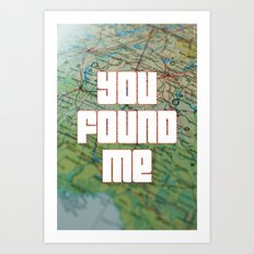 you found me Art Print