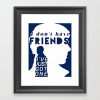 I Don't Have Friends Framed Art Print