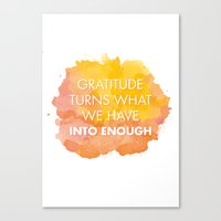 Gratitude turns what we have into enough Canvas Print