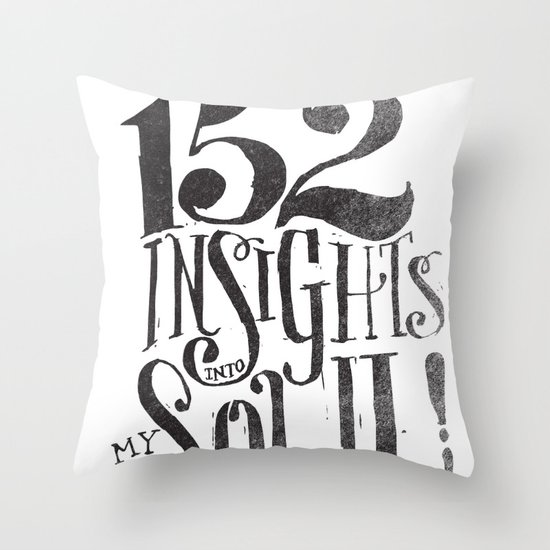 152 INSIGHTS INTO MY SOUL! Throw Pillow