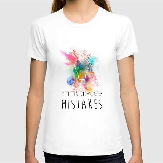 Make Mistakes. T-shirt