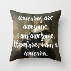 unicorns are awesome. i am awesome. therefore, i am a unicorn. Throw Pillow