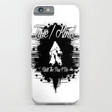 True/Kind: Until The Day I Die Slim Case iPhone 6s