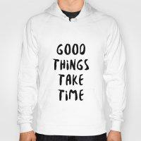 GOOD THINGS TAKE TIME Hoody