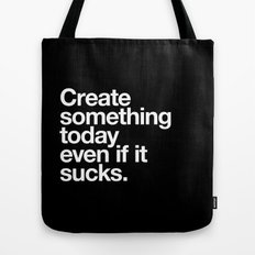 Create something today even if it sucks Tote Bag