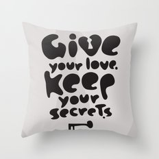 Give your Love. Keep your Secrets. Throw Pillow