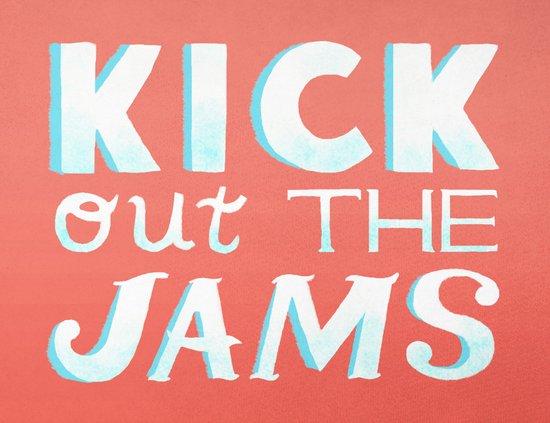 Kick Out The Jams Art Print
