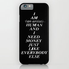 I AM HUMAN AND I NEED MONEY JUST LIKE EVERYBODY ELSE DOES Slim Case iPhone 6s