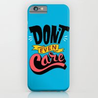 Don't Even Care iPhone 6 Slim Case
